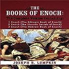 The Books of Enoch: A Complete Volume Containing 1 Enoch - The Ethiopic Book of Enoch, 2 Enoch - The Slavonic Secrets of Enoch, 3 Enoch - The Hebrew Book of Enoch Hörbuch von Joseph B. Lumpkin Gesprochen von: Dennis Logan