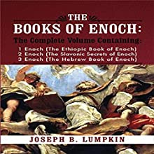 The Books of Enoch: A Complete Volume Containing 1 Enoch - The Ethiopic Book of Enoch, 2 Enoch - The Slavonic Secrets of Enoch, 3 Enoch - The Hebrew Book of Enoch Audiobook by Joseph B. Lumpkin Narrated by Dennis Logan