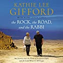 The Rock, the Road, and the Rabbi: My Journey into the Heart of Scriptural Faith and the Land Where It All Began Audiobook by Kathie Lee Gifford, Rabbi Jason Sobel Narrated by Rabbi Jason Sobel, Kathie Lee Gifford