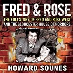 Fred and Rose: The Full Story of Fred and Rose West and the Gloucester House of Horrors | Howard Sounes