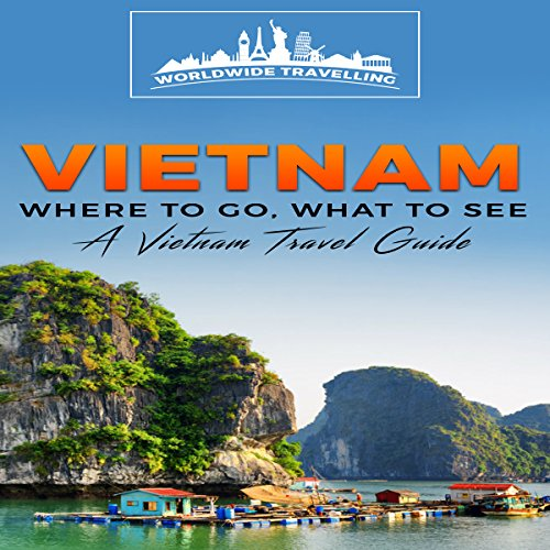 Vietnam: Where to Go, What to See - a Vietnam Travel Guide