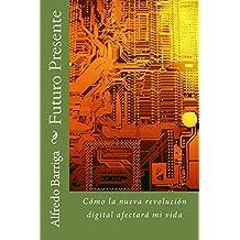 Futuro Presente: Cómo la nueva revolución digital afectará mi vida (Spanish Edition)