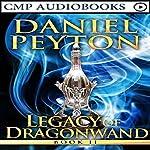 Legacy of Dragonwand: Book 2: Legacy of Dragonwand Trilogy, Book 2 | Daniel Peyton