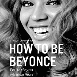 How to Be Beyoncé