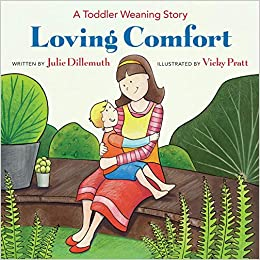 Loving Comfort: A Toddler Weaning Story: Julie Dillemuth