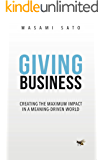 Giving Business: Creating Maximum Impact in a Meaning-Driven World
