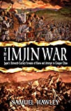 The Imjin War: Japan s Sixteenth-Century Invasion of Korea and Attempt to Conquer China