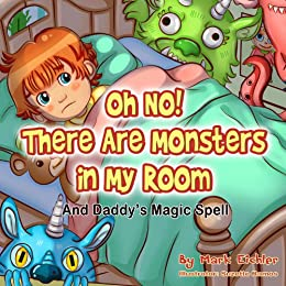 Children's Book: Oh No! There Are Monsters in My Room - And Daddy's Magic Spell (A sweet story about a boy who overcomes his fear of monsters with some ... help) (Children's Books with Good Values) by [Eichler, Mark]