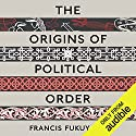 The Origins of Political Order: From Prehuman Times to the French Revolution Hörbuch von Francis Fukuyama Gesprochen von: Jonathan Davis