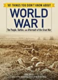 #4: 101 Things You Didn't Know about World War I: The People, Battles, and Aftermath of the Great War