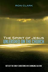 The Spirit of Jesus Unleashed on the Church: Acts of the Early Christians in a Changing Culture Paperback