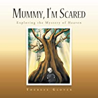 Mummy, I'M Scared: Exploring the Mystery of Heaven