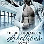 The Billionaire's Rebellious Lover: The Maxfield Brothers Series, Book 2 | Leslie North