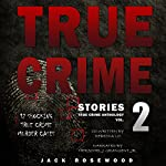 True Crime Stories, Volume 2: 12 Shocking True Crime Murder Cases | Jack Rosewood,Rebecca Lo