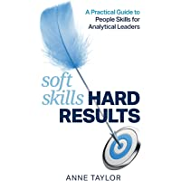 Soft Skills Hard Results: A Practical Guide to People Skills for Analytical Leaders