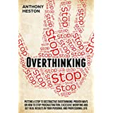 Overthinking: Putting a STOP to Destructive Overthinking. Proven Ways to Stop Procrastination, Excessive Worrying and get Real Results in your Personal and Professional Life. (Fastlane to Success)