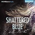 Shattered Blue: The Light Trilogy, Book 1 Audiobook by Lauren Bird Horowitz Narrated by Dara Rosenberg