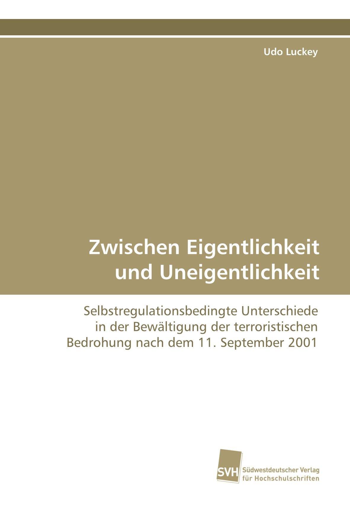 Zwischen Eigentlichkeit und Uneigentlichkeit: Selbstregulationsbedingte Unterschiede in der Bewältigung der terroristischen Bedrohung nach dem 11. September 2001