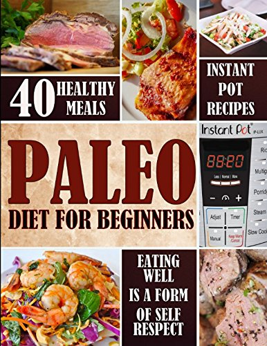 Paleo Diet for Beginners: Instant Pot Recipes (Paleo Diet Cookbook/ Paleo Diet for Weight Loss)
