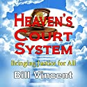 Heaven's Court System: Bringing Justice for All Audiobook by Bill Vincent Narrated by Gary Miller-Youst
