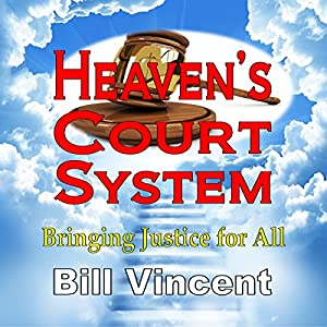 Heaven's Court System: Bringing Justice for All Audiobook