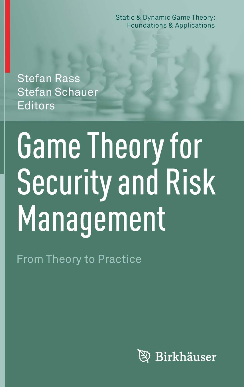 Game Theory for Security and Risk Management: From Theory to Practice (Static & Dynamic Game Theory: Foundations & Applications)