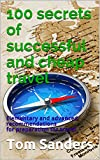 100 secrets of successful and cheap travel: Elementary and advanced recommendations for preparation for travel