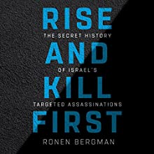 Rise and Kill First: The Secret History of Israel's Targeted Assassinations Audiobook by Ronen Bergman Narrated by Rob Shapiro
