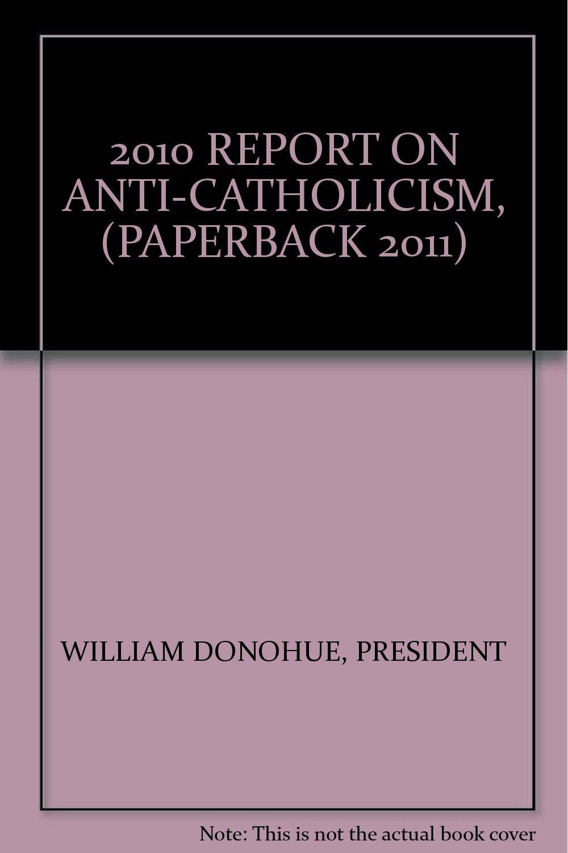 2010 REPORT ON ANTI-CATHOLICISM, (PAPERBACK 2011) pdf