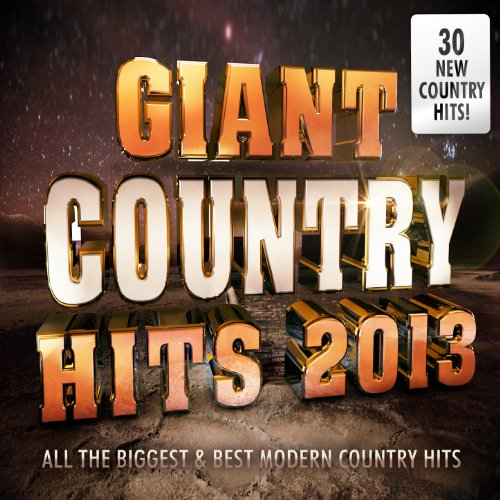 Giant Country Hits 2013 - All the Biggest & Best Modern Country Chart Hits