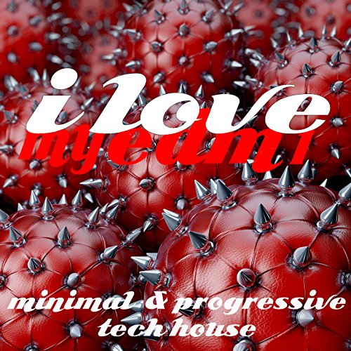 I Love My EDM Vol.1 (Minimal And Progressive Tech House) - House Love Music Tech