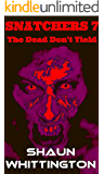Snatchers 7: The Dead Don't Yield