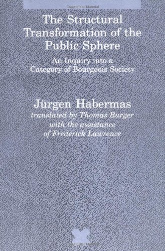 The Structural Transformation of the Public Sphere: An Inquiry into a Category of Bourgeois Society (Studies in Contemporary German Social Thought)
