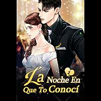 La Noche En Que Te Conocí 1: Un beso apasionado (Adicto) (Spanish Edition)