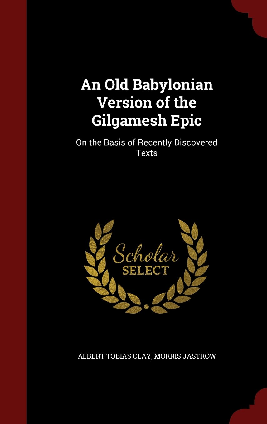 An Old Babylonian Version of the Gilgamesh Epic: On the Basis of Recently Discovered Texts