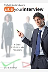 Ace Your Interview: Six Steps to Get the Job You Want Kindle Edition