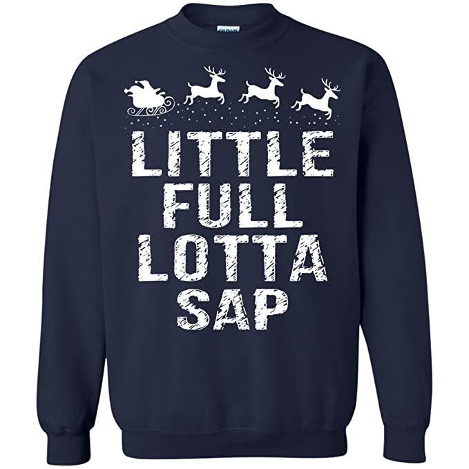 6970c6436 Image Unavailable. Image not available for. Color: Little Full Lotta Sap Christmas  Sweatshirt Gift