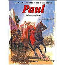 Paul: Men & Women of the Bible-Conversion and A Change of Heart-Saul Stephen-Christian-Jerusalem-Damascus-Jesus-Baenabas-Stones-Mirable-Timothy (Men and Women in the Bible Series)