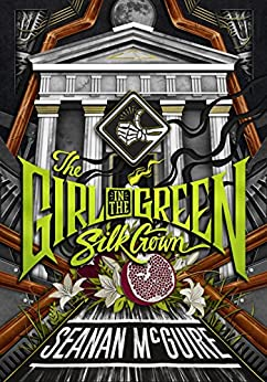 The Girl in the Green Silk Gown (Ghost Roads Book 2) by [McGuire, Seanan]