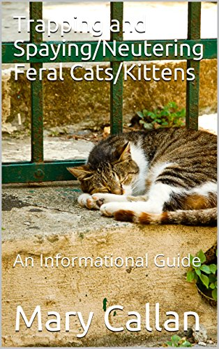 Trapping and Spaying/Neutering Feral Cats/Kittens: An Informational Guide
