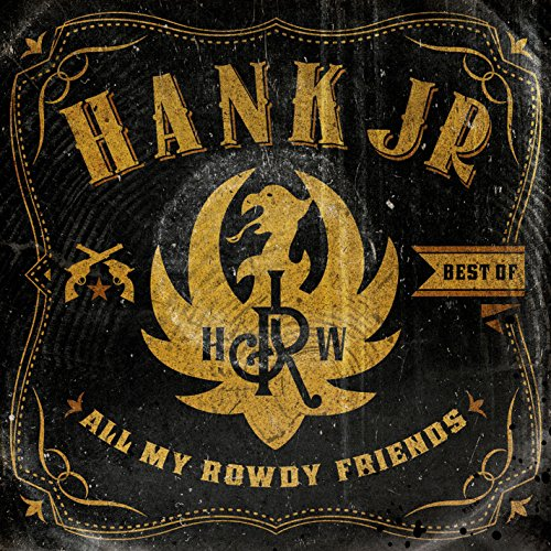 Best of All My Rowdy Friends  by Hank Williams Jr