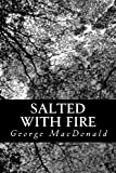 Salted with Fire, George MAcDONALD, 1481880128