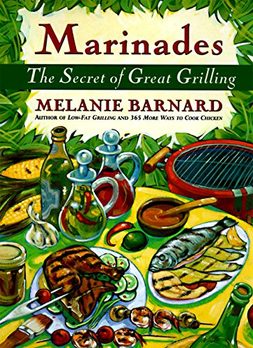 Marinades: The Secrets of Great Grilling
