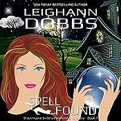Spell Found: Blackmoore Sisters Cozy Mysteries, Book 7 | Leighann Dobbs