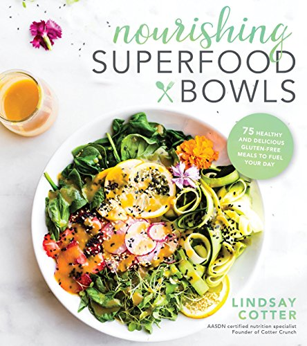 Nourishing Superfood Bowls: 75 Healthy and Delicious Gluten-Free Meals to Fuel Your Day by Lindsay Cotter