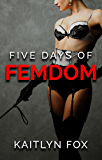 Five Days of Femdom (Mark and Hannah Book 2)