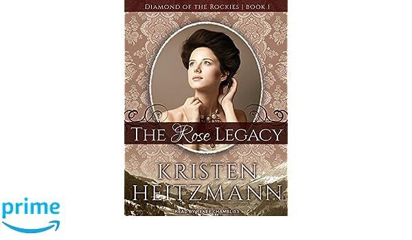 The Rose Legacy Diamond Of Rockies Kristen Heitzmann Renee Chambliss 9781494563738 Amazon Books