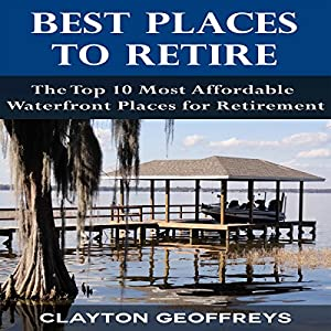 Best Places to Retire: The Top 10 Most Affordable Waterfront Places for Retirement Audiobook