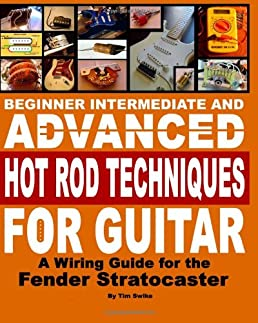 beginner intermediate and advanced hot rod techniques for guitar a rh amazon com Guitar Wiring For Dummies best guitar wiring books