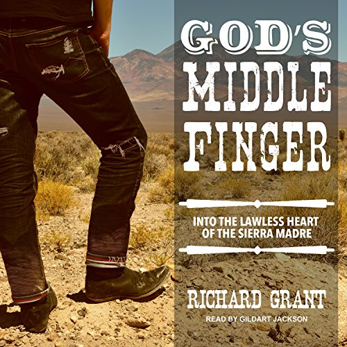 God's Middle Finger: Into the Lawless Heart of the Sierra Madre by Tantor Audio
